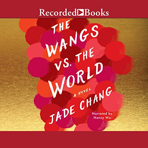 The Wangs vs. the World                   By:                                                                                                                                 Jade Chang                               Narrated by:                                                                                                                                 Nancy Wu                      Length: 14 hrs and 1 min     375 ratings     Overall 3.8