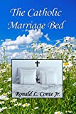 The Catholic Marriage Bed: A book of Roman Catholic moral theology - Ronald L. Conte Jr.