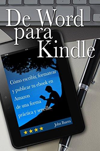 De Word para Kindle: Cómo escribir, formatear y publicar tu ebook de una forma práctica y sencilla.
