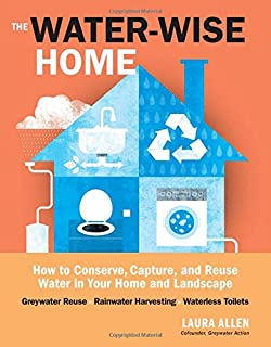 The Water-Wise Home: How to Conserve, Capture, and Reuse Water in Your Home and Landscape
