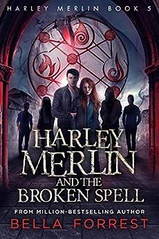 Harley Merlin 5: Harley Merlin and the Broken Spell by [Bella Forrest]