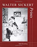 [Walter Sickert: Prints: A Catalogue Raisonne (The Paul Mellon Centre for Studies in British Art)] [Bromberg, Ruth] [May, 2000]