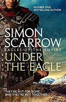 Under the Eagle (Eagles of the Empire 1): Cato & Macro: Book 1 by [Simon Scarrow]