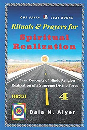 Rituals and Prayers for Spiritual Realization: Practicing the Hindu Traditions with full understanding (Basic Concepts of Hindu Religion)