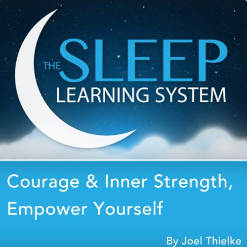 Courage & Inner Strength, Empower Yourself with Hypnosis, Meditation, Relaxation, and Affirmations audiobook cover art