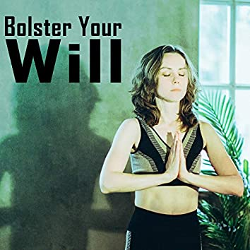 Bolster Your Will