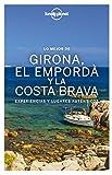 Lo mejor de Girona, el Empordà y la Costa Brava: Experiencias y lugares auténticos (Guías Lo mejor de Región Lonely Planet)