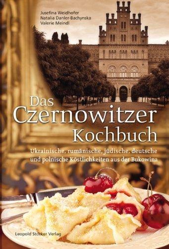 Das Czernowitzer Kochbuch: Urkrainische, rumänische, jüdische, deutsche und polnische Köstlichkeiten aus der Bukowina by Jusefina Weidhofer(12. August 2013)