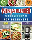 Ninja Blender Cookbook For Beginners: 250 Amazing Smoothies, Juices, Shakes, Sauces Recipes for Your...