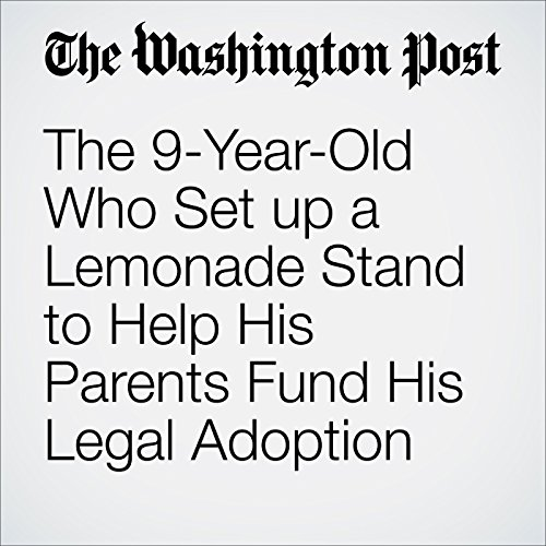 The 9-Year-Old Who Set up a Lemonade Stand to Help His Parents Fund His Legal Adoption audiobook cover art