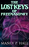 The Lost Keys of Freemasonry: Esoteric Study of the Infamous Secret Society