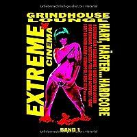 Grindhouse Lounge: Extreme Cinema, Band 1 - Hart, Härter... Hardcore: A Serbian Film, Dream Home, Haus der 1000 Leichen, High Tension... I Spit on your Grave, The Human Centipede... und viele mehr!
