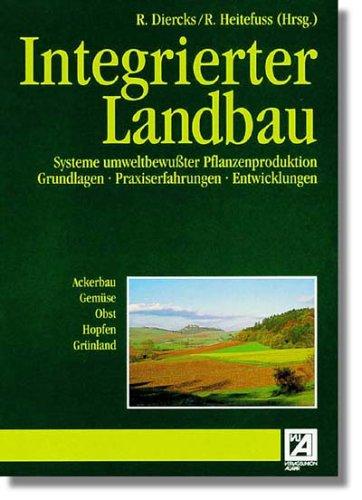 Integrierter Landbau: Systeme umweltbewusster Pflanzenproduktion. Grundlagen, Praxiserfahrungen, Entwicklungen