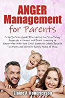 Anger Management for Parents: Step By Step Guide: That Helps You Stop Being Angry As a Parent and Start Learning to Empathize With Your Child. Learn to Calmly Resolve Tantrums and Achieve Family Peace of mind