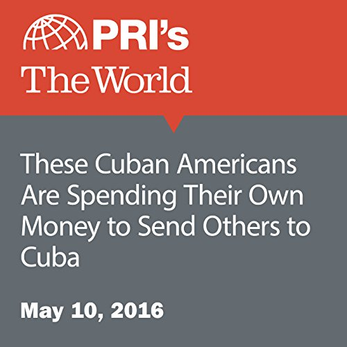 These Cuban Americans Are Spending Their Own Money to Send Others to Cuba audiobook cover art