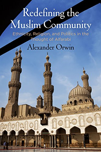 Redefining the Muslim Community: Ethnicity, Religion, and Politics in the Thought of Alfarabi (English Edition)