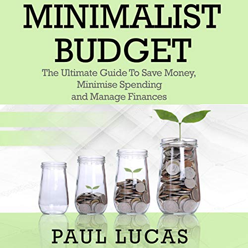 Minimalist Budget: The Ultimate Guide To Save Money, Minimise Spending and Manage Finances! audiobook cover art