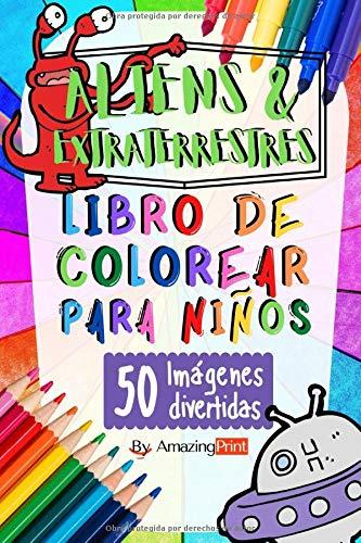 Aliens Y Extraterrestres Libro de Colorear: 50 hojas llenas de imagenes divertidas para niños