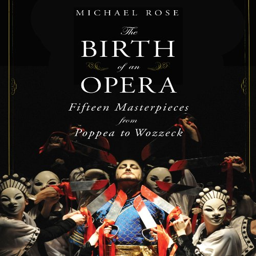 The Birth of an Opera     Fifteen Masterpieces from Poppea to Wozzeck              By:                                                                                                                                 Michael Rose                               Narrated by:                                                                                                                                 Derek Perkins                      Length: 16 hrs and 15 mins     Not rated yet     Overall 0.0