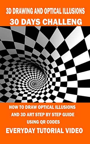 """3D Drawing and Optical Illusions: 30 Days Challenge - Large size 8.5\"""" x 11\"""" - How to Draw Optical Illusions and 3d Art Step by Step Guide Using QR Codes - Everyday Tutorial Video (English Edition)"""