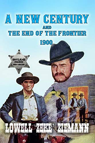 A New Century & The End of the Frontier 1900: A Classic Western Adventure (English Edition)