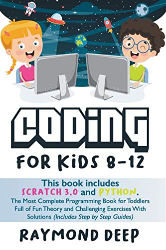 Coding For Kids 8-12: This Book Includes : Scratch 3.0 And Python. The Most Complete Programming Boo