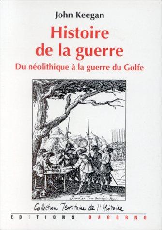 Histoire de la guerre: Du néolithique à la guerre du Golfe