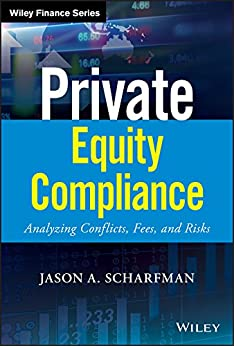 Private Equity Compliance: Analyzing Conflicts, Fees, and Risks (Wiley Finance) by [Jason A. Scharfman]