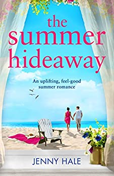 The Summer Hideaway: An uplifting feel good summer romance by [Jenny Hale]