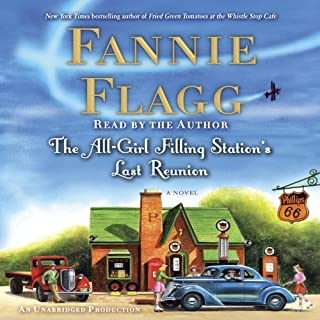 The All-Girl Filling Station's Last Reunion     A Novel              By:                                                                                                                                 Fannie Flagg                               Narrated by:                                                                                                                                 Fannie Flagg                      Length: 10 hrs and 55 mins     2,402 ratings     Overall 4.4