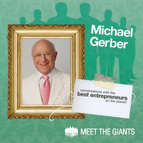 Couverture de Michael E. Gerber - World's #1 Small Business Guru Talks About 'Passion'