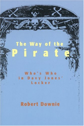 Way of the Pirate: A Biographical Directory of Pirates, Buccaneers and Privateers