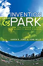 The Invention of the Park: Recreational Landscapes from the Garden of Eden to Disney's Magic Kingdom