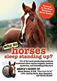 [ Why Do Horses Sleep Standing Up?: 101 of the Most Perplexing Questions Answered about Equine Enigmas, Medical Mysteries, and Befuddling Behaviors Becker, Marty ( Author ) ] { Paperback } 2007