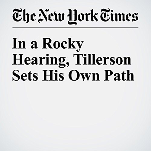 In a Rocky Hearing, Tillerson Sets His Own Path copertina