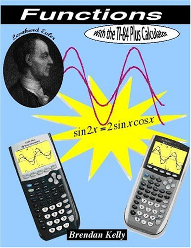 Functions with the TI-84 Plus Calculator (2nd edition)