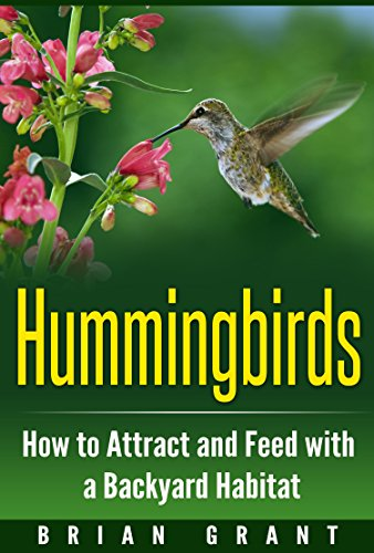 Hummingbirds: How to Attract and Feed with a Backyard Habitat by [Brian Grant]