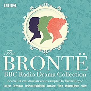 The Bronte BBC Radio Drama Collection     Seven Full-Cast Dramatisations              By:                                                                                                                                 Charlotte Bronte,                                                                                        Anne Bronte,                                                                                        Emily Bronte,                   and others                          Narrated by:                                                                                                                                 Anna Maxwell-Martin,                                                                                        Ella Kendrick,                                                                                        Emma Fielding,                   and others                 Length: 15 hrs and 40 mins     22 ratings     Overall 4.5