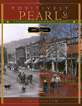 Positively Pearl St.: A Chronicle of the Center of Boulder, Colorado: 1859 to Present