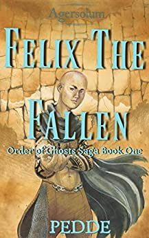 Felix the Fallen (Order of Ghosts Saga Book 1) by [Nathan Pedde]