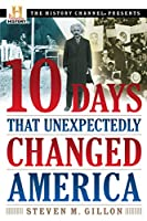 10 Days That Unexpectedly Changed America (History Channel Presents)