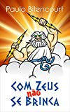 Com Zeus Não Se Brinca: Loucuras da Crença em Deus