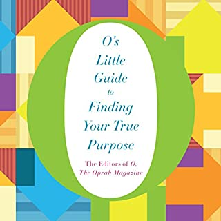 O's Little Guide to Finding Your True Purpose                   By:                                                                                                                                 The Editors of O The Oprah Magazine                               Narrated by:                                                                                                                                 Joanna Adler,                                                                                        Alison Eliot,                                                                                        Ari Fliakos                      Length: 3 hrs and 2 mins          Overall