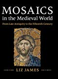Mosaics in the Medieval World: From Late Antiquity to the Fifteenth Century