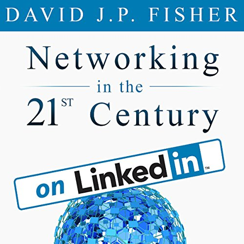 Networking in the 21st Century...on LinkedIn: Why Your Network Sucks and What to Do About It audiobook cover art