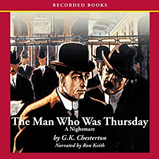 The Man Who Was Thursday     A Nightmare              By:                                                                                                                                 G. K. Chesterton                               Narrated by:                                                                                                                                 Ron Keith                      Length: 7 hrs and 10 mins     13 ratings     Overall 4.2