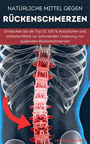 Natürliche Mittel gegen Rückenschmerzen: Natürliche und einfache Mittel zur Linderung von quälenden Rückenschmerzen
