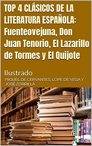 TOP 4 CLÁSICOS DE LA LITERATURA ESPAÑOLA: Fuenteovejuna, Don Juan Tenorio, El Lazarillo de Tormes y El Quijote: Ilustrado en losmasleidos.com