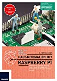 Hausautomation mit Raspberry Pi: Alarmanlage, Heizung, Smart Home, W-LAN & Co: 20 Projekte, die Ihr Leben leichter machen.: Alarmanlage, Lampen, ... 25 Projekte, die Ihr Leben leichter machen.