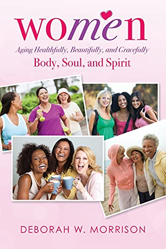 Women: Aging Healthfully, Beautifully, and Gracefully; Body, Soul, and Spirit